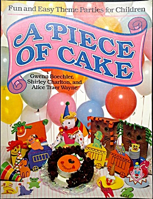 A Piece of Cake: Theme Parties for Children